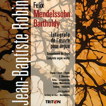 F. Mendelssohn : Intégrale de l'œuvre pour orgue (Georgenkirche et Marienkirche de (D)Rötha, Petrikirche de (D)Freiberg, Nikolaikirche de (D)Herzberg)